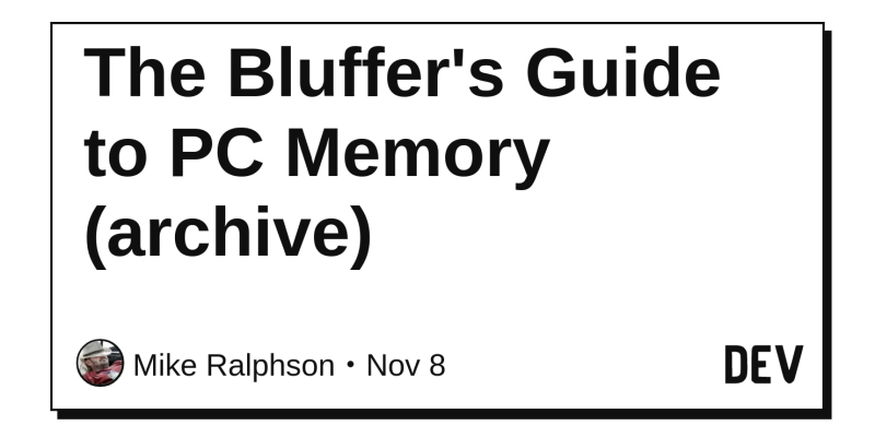 The Bluffer's Guide to PC Memory (archive) - DEV Community