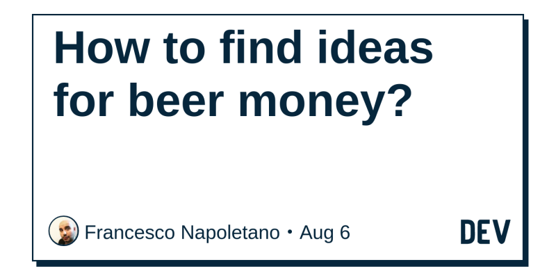 How to find ideas for beer money? - DEV Community 👩 💻👨 💻