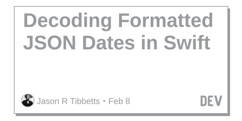 Decoding Formatted JSON Dates in Swift - DEV Community 👩 💻👨 💻