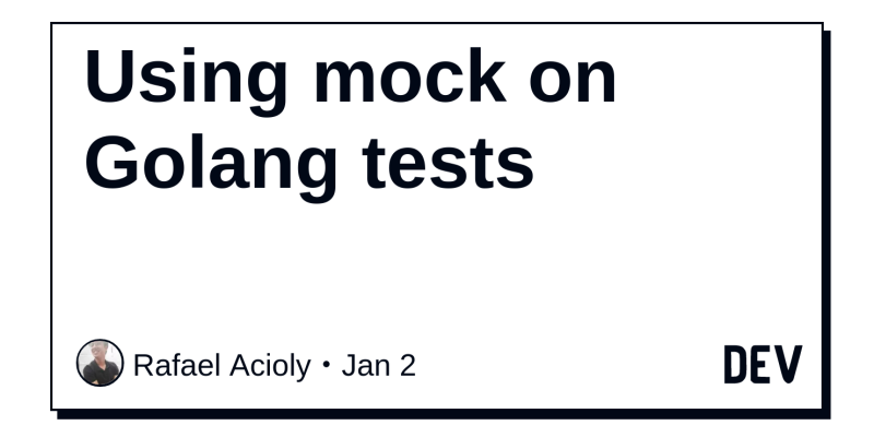 Using mock on Golang tests - DEV Community 👩 💻👨 💻