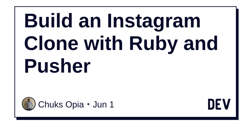 Build an Instagram Clone with Ruby and Pusher - DEV