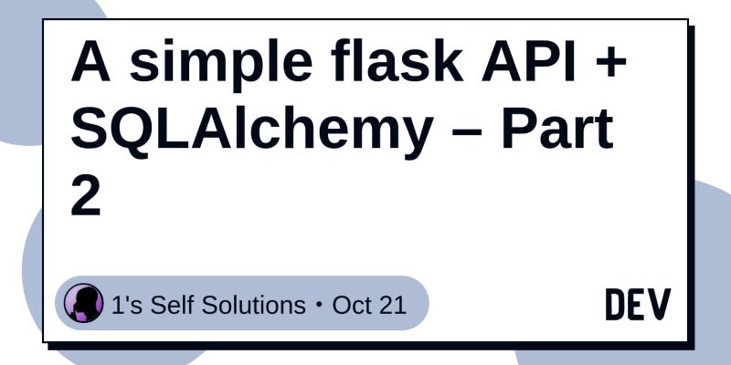A simple flask API + SQLAlchemy – Part 2 - DEV Community 👩 💻👨 💻