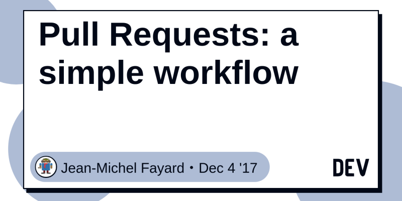 Pull Requests: a simple workflow - DEV Community 👩 💻👨 💻