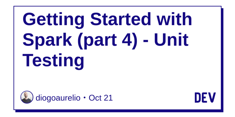 Getting Started with Spark (part 4) - Unit Testing - DEV Community