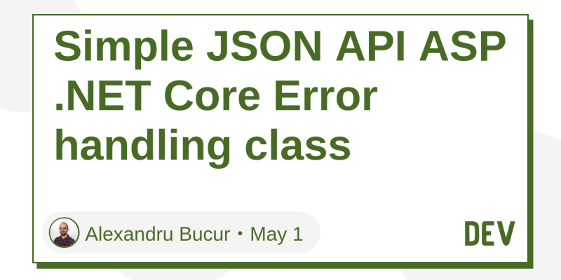 Simple JSON API ASP  NET Core Error handling class - DEV Community