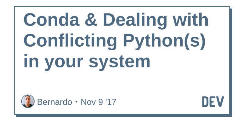 Conda & Dealing with Conflicting Python(s) in your system - DEV