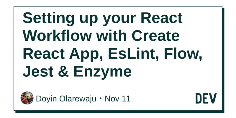 Setting up your React Workflow with Create React App, EsLint, Flow
