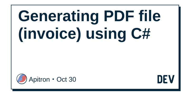Generating PDF file (invoice) using C# - DEV Community 👩 💻👨 💻