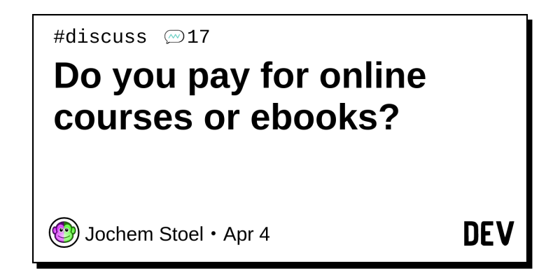 Do you pay for online courses or ebooks? - DEV Community 👩 💻👨 💻