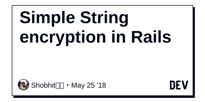 Simple String encryption in Rails - DEV Community 👩 💻👨 💻