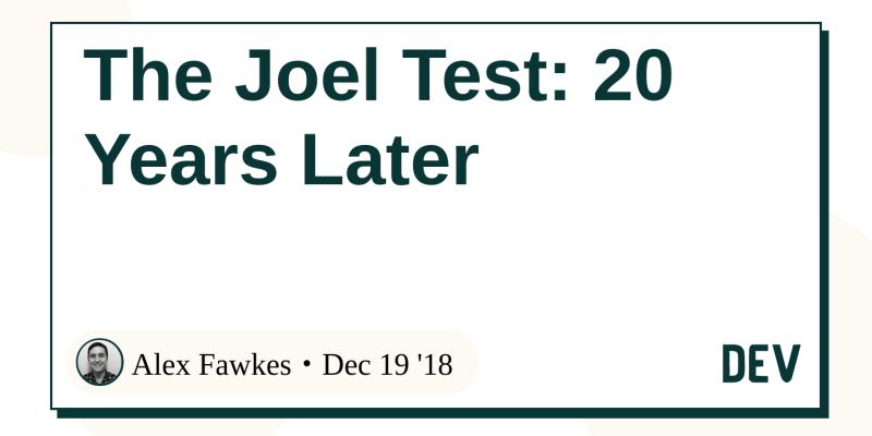 The Joel Test: 20 Years Later - DEV Community 👩 💻👨 💻