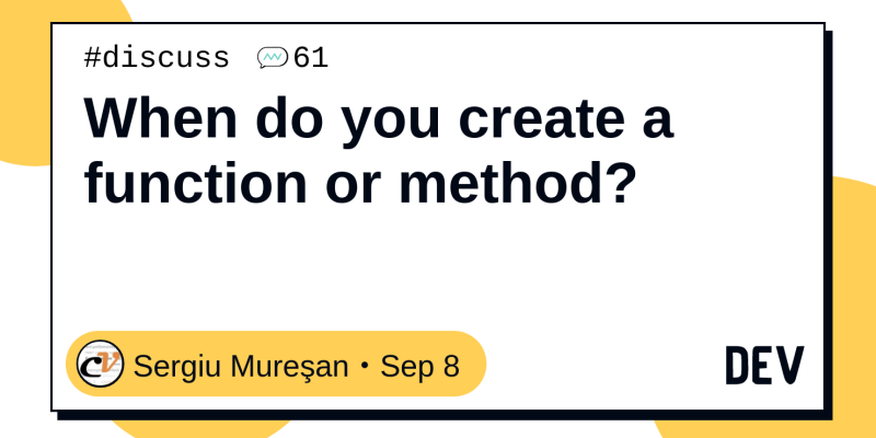 When do you create a function or method?