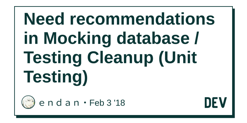 Need recommendations in Mocking database / Testing Cleanup (Unit