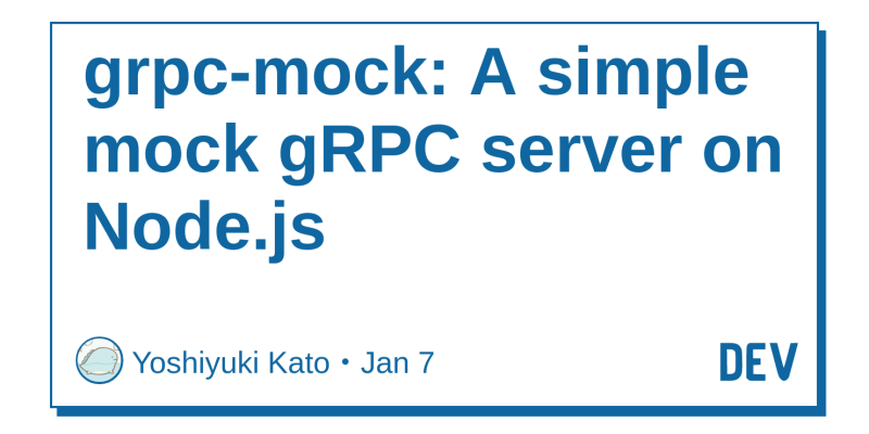 grpc-mock: A simple mock gRPC server on Node js - DEV