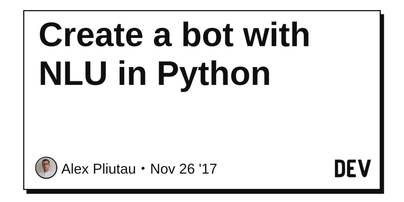 Create a bot with NLU in Python - DEV Community 👩 💻👨 💻