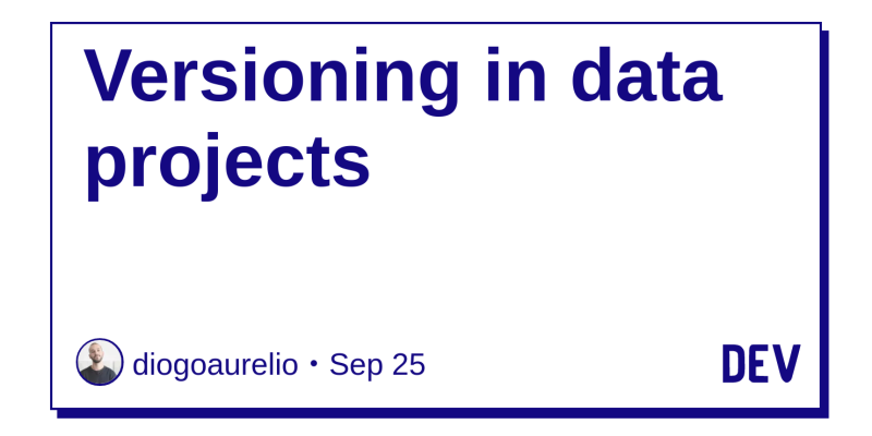 Versioning in data projects - DEV Community 👩 💻👨 💻