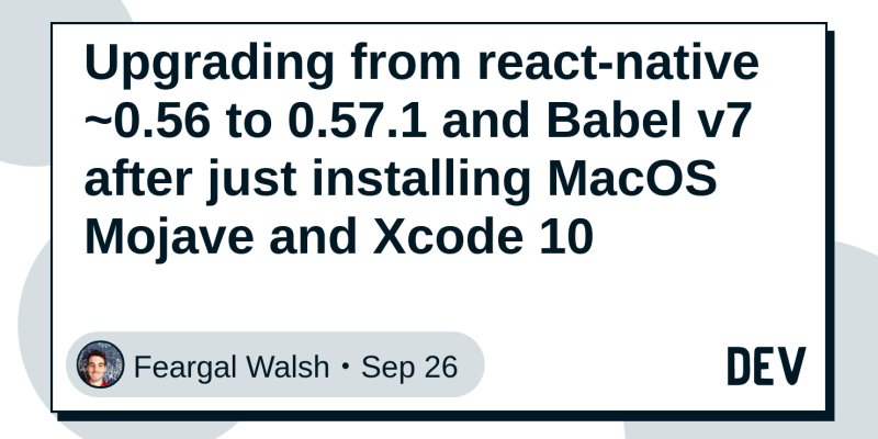 Upgrading from react-native ~0 56 to 0 57 1 and Babel v7