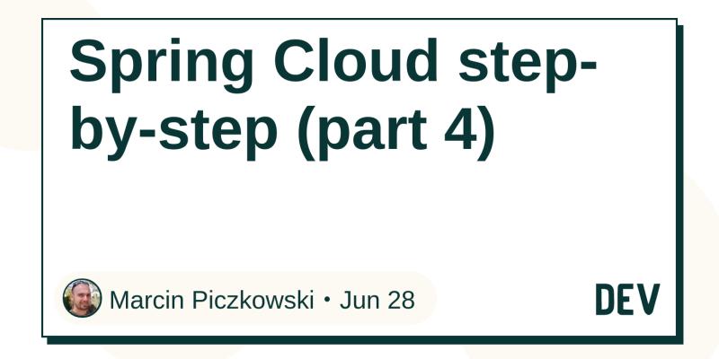 Spring Cloud step-by-step (part 4) - DEV Community 👩 💻👨 💻