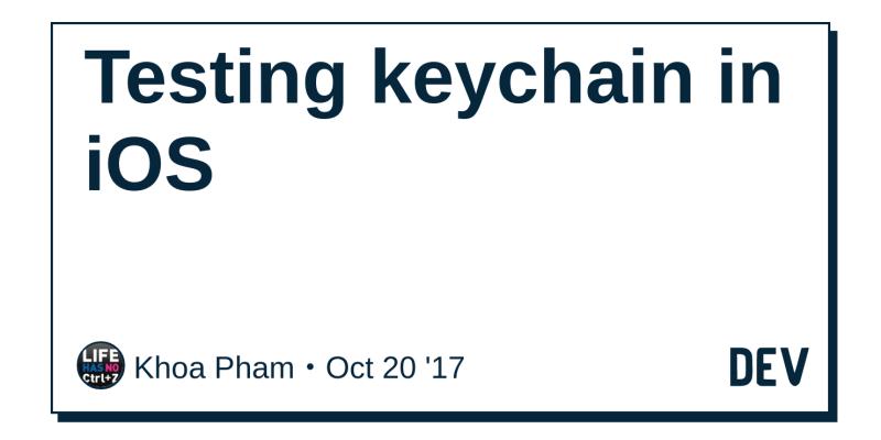 Testing keychain in iOS - DEV Community 👩 💻👨 💻