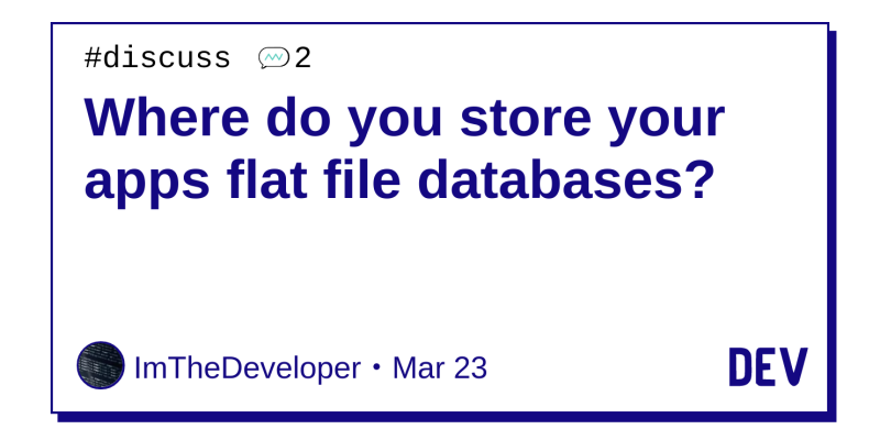 Where do you store your apps flat file databases? - DEV