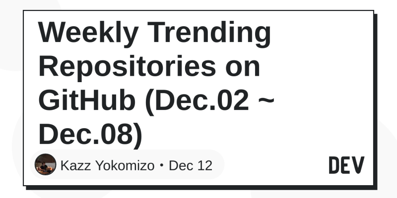 Weekly Trending Repositories on GitHub (Dec 02 ~ Dec 08