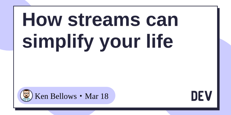 How streams can simplify your life - DEV Community 👩 💻👨 💻