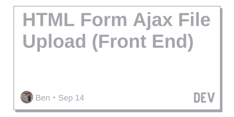 HTML Form Ajax File Upload (Front End) - DEV Community 👩 💻👨 💻