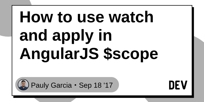 How to use watch and apply in AngularJS $scope - DEV Community