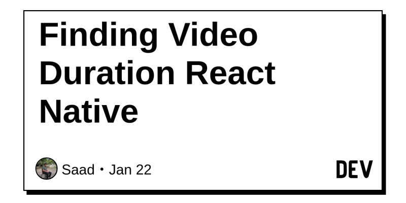 Finding Video Duration React Native - DEV Community 👩 💻👨 💻