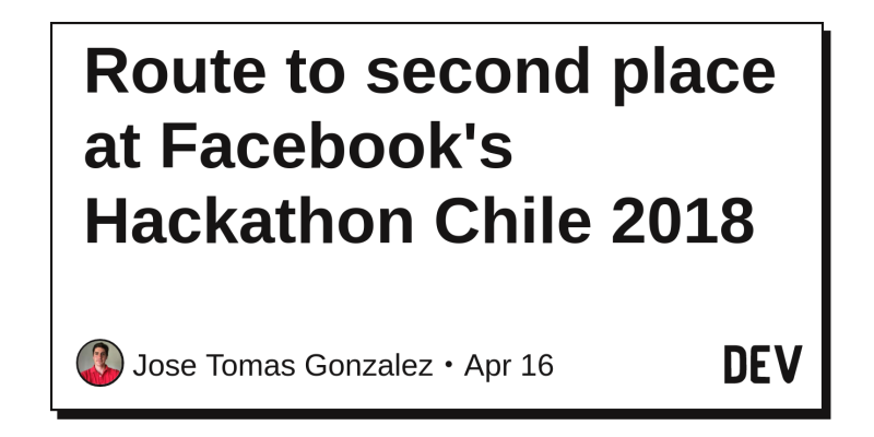 Route to second place at Facebook's Hackathon Chile 2018 - DEV Community