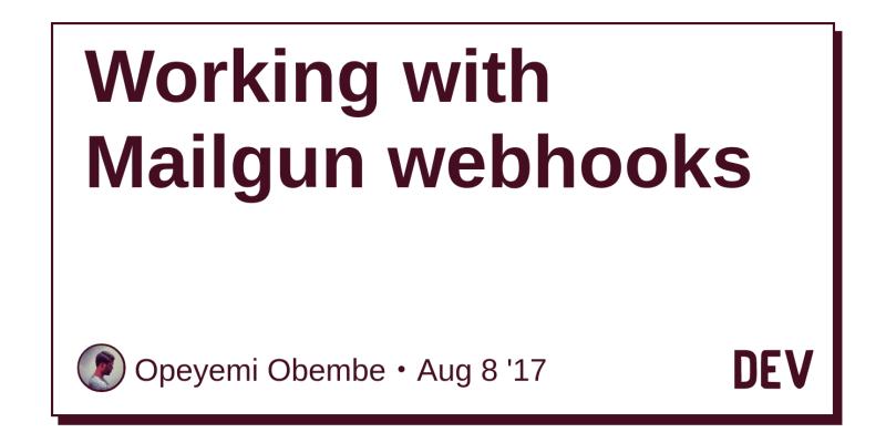 Working with Mailgun webhooks - DEV Community 👩 💻👨 💻