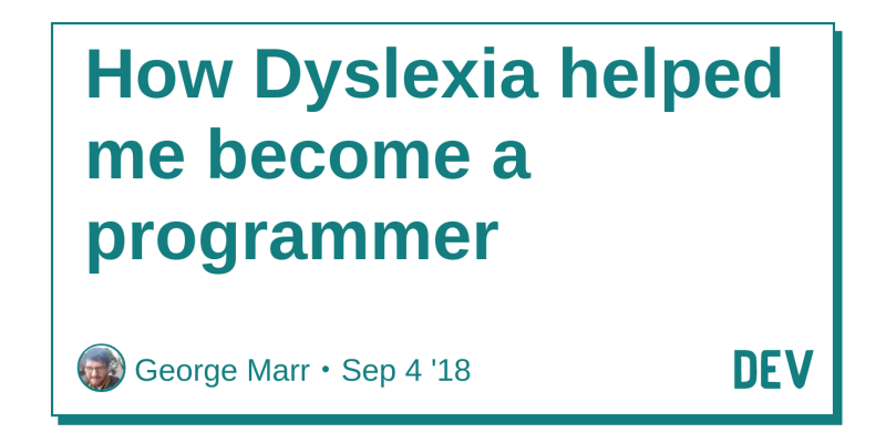 The Advantages Of Dyslexia And Why E >> How Dyslexia Helped Me Become A Programmer Dev Community