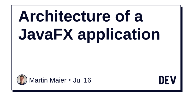 Architecture of a JavaFX application - DEV Community 👩 💻👨 💻