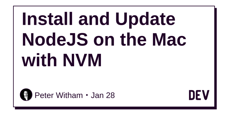 Install and Update NodeJS on the Mac with NVM - DEV