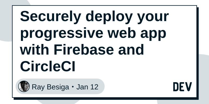 Securely deploy your progressive web app with Firebase and