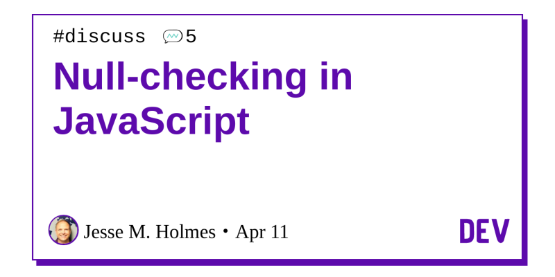 Null-checking in JavaScript - DEV Community 👩 💻👨 💻
