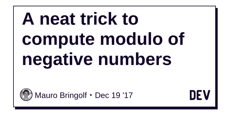 A neat trick to compute modulo of negative numbers - DEV