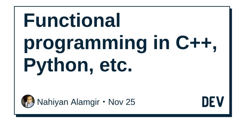 Functional programming in C++, Python, etc  - DEV Community