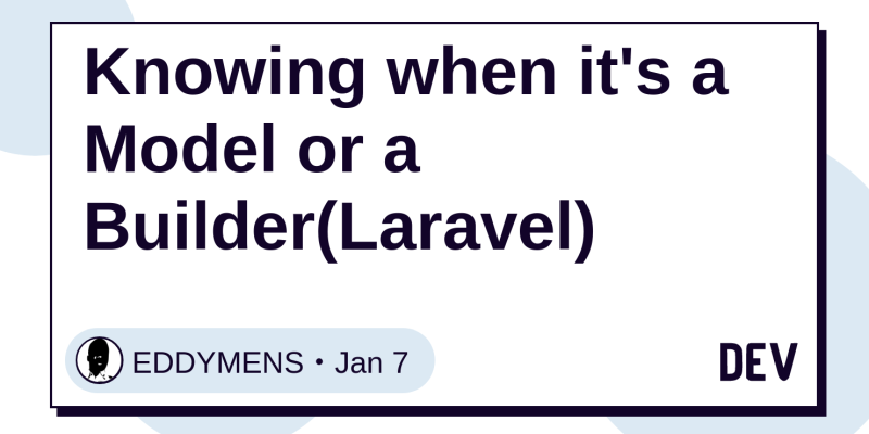 Knowing when it's a Model or a Builder(Laravel) - DEV