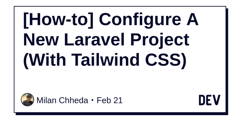 How-to] Configure A New Laravel Project (With Tailwind CSS) - DEV