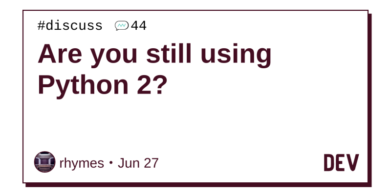 Are you still using Python 2? - DEV Community 👩 💻👨 💻