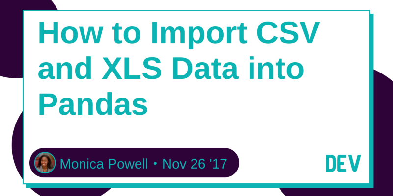 How to Import CSV and XLS Data into Pandas - DEV Community 👩 💻👨 💻