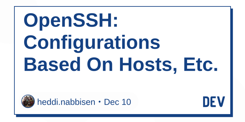 OpenSSH: Configurations Based On Hosts, Etc  - DEV Community