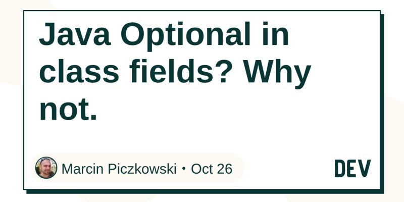 Java Optional in class fields? Why not  - DEV Community