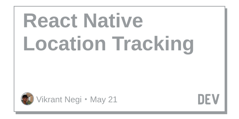 React Native Location Tracking - DEV Community 👩 💻👨 💻