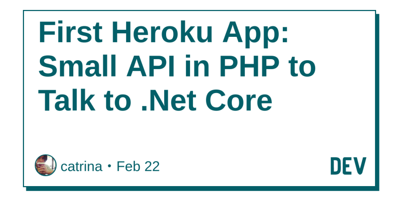 First Heroku App: Small API in PHP to Talk to  Net Core - DEV