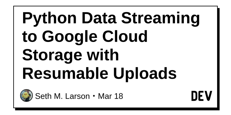 Python Data Streaming to Google Cloud Storage with Resumable