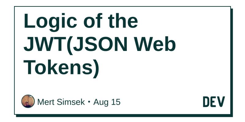 Logic of the JWT(JSON Web Tokens) - DEV Community 👩 💻👨 💻