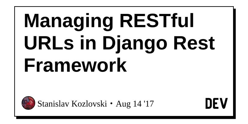 Managing RESTful URLs in Django Rest Framework - DEV Community
