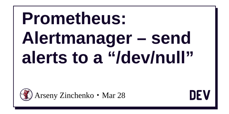 """Prometheus: Alertmanager – send alerts to a """"/dev/null"""" - DEV"""